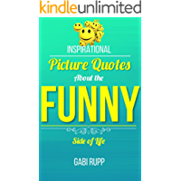 Funny Quotes: Inspirational Picture Quotes about the Funny Side of Life (Leanjumpstart Life Book 11)