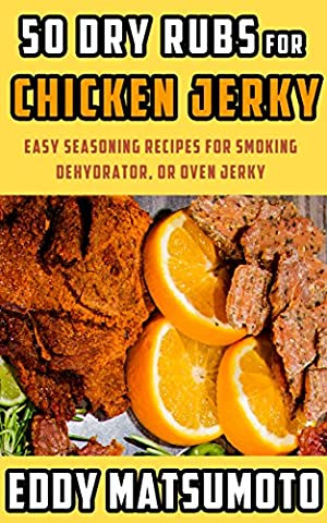 50 Dry Rubs for Chicken Jerky: Easy