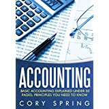 Accounting: Basic Accounting Explained Under 50 Pages: Principles You Need To Know: Accounting Principles & Accounting Made Simple For Small Business, ... For Small Businesses, Accounting 101)