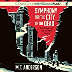 Symphony for the City of the Dead: Dmitri Shostakovich and the Siege of Leningrad | M. T. Anderson
