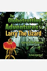 The Globetrotting Adventures of Larry the Lizard: Larry in the Amazon Paperback