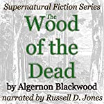 The Wood of the Dead: Supernatural Fiction Series | Algernon Blackwood