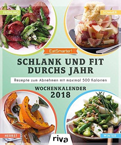 Schlank und fit durchs Jahr: Rezepte zum Abnehmen mit maximal 500 Kalorien. Wochenkalender 2018