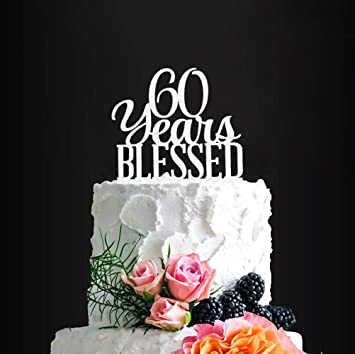 Acrylic Custom 60 Years Blessed Cake Topper 60th Birthday Wedding Anniversary