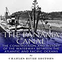 The Panama Canal: The Construction and History of the Waterway Between the Atlantic and Pacific Oceans Audiobook by Charles River Editors Narrated by Dennis E. Morris