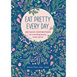 Eat Pretty Everyday: 365 Daily Inspirations for Nourishing Beauty, Inside and Out (Nutrition Books, Health Journal, Books abo