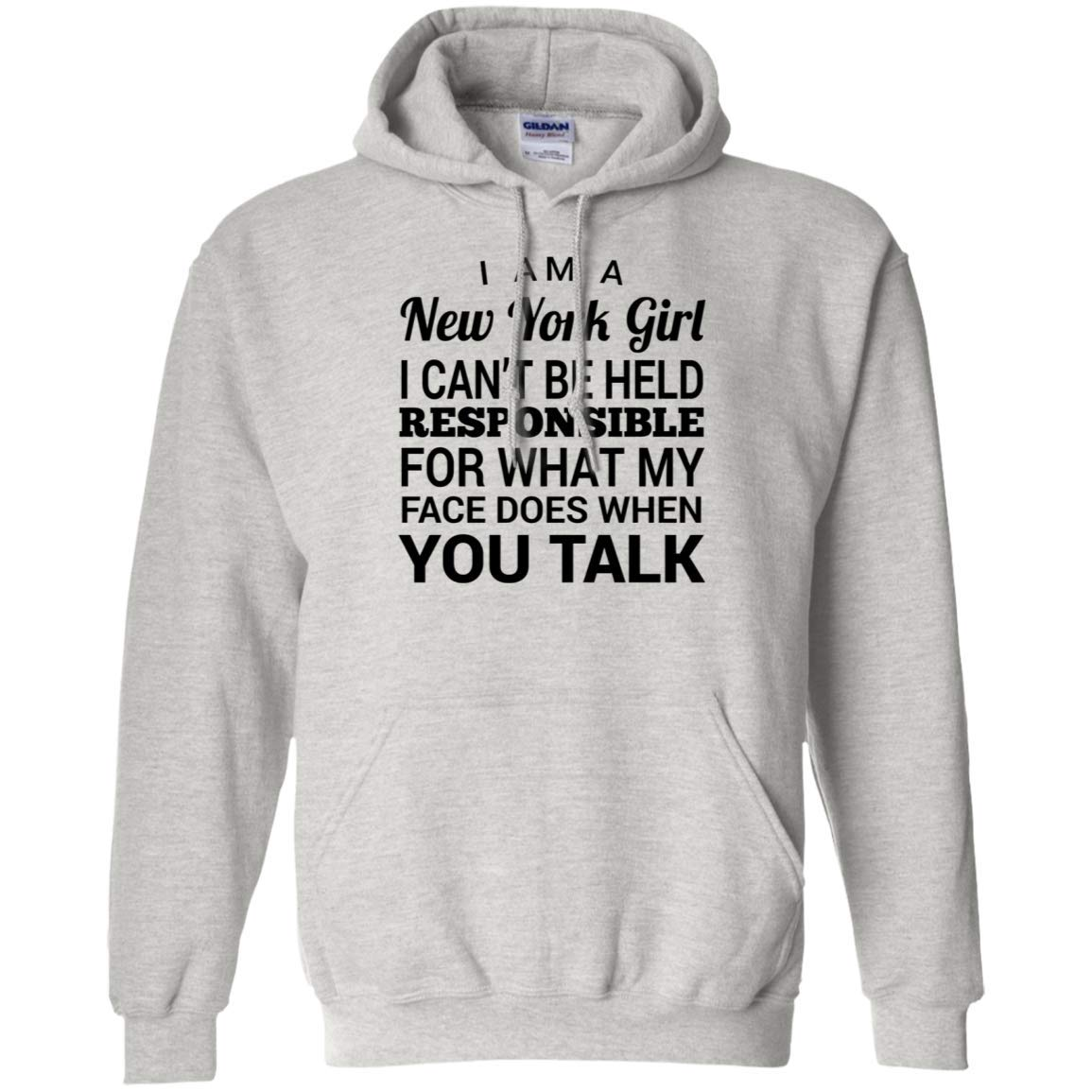 Im A New York Girl I Cant Be Held Responsible for What My Face Does When You Talk Pullover Hoodie