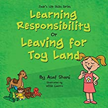 Learning Responsibility or Leaving For Toy Land (Children's Life Skills Series Book 2)