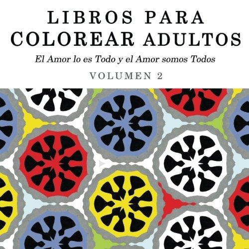 Libros para Colorear Adultos: Mandalas de Arte Terapia y Arte Antiestres (El Amor lo es Todo y el Amor somos Todos) (Volume 2) (Spanish Edition)