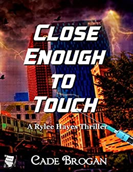 Close Enough to Touch (Rylee Hayes Thriller Book 1) by [Brogan, Cade]
