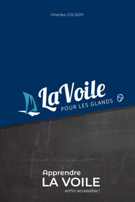 La Voile Pour Les Glands Apprendre La Voile Enfin Accessible French Edition Colson Charles 9798564231961 Amazon Com Books
