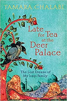 Book Late for Tea at the Deer Palace: The Lost Dreams of My Iraqi Family