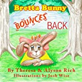 Bretta Bunny Bounces Back, Theresa Rich and Alyson Rich, 098241482X