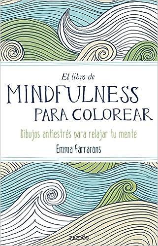 El libro de mindfulness para colorear: Emma Farrarons: 9788449331275 ...