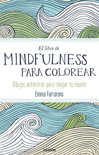 Descargar Libro El Libro De Mindfulness Para Colorear. Terapia Antiestrés Para Gente Muy Ocupada Emma Farrarons