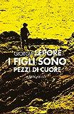 Front cover for the book I figli sono pezzi di cuore (L'ispettore Gerri Esposito) (Italian Edition) by Giorgia Lepore