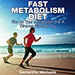 Fast Metabolism Diet: Fire Up Your Metabolism for a Trimmer Slimmer You | Samantha Michaels
