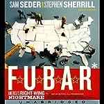 F.U.B.A.R.: America's Right-Wing Nightmare | Sam Seder,Stephen Sherrill