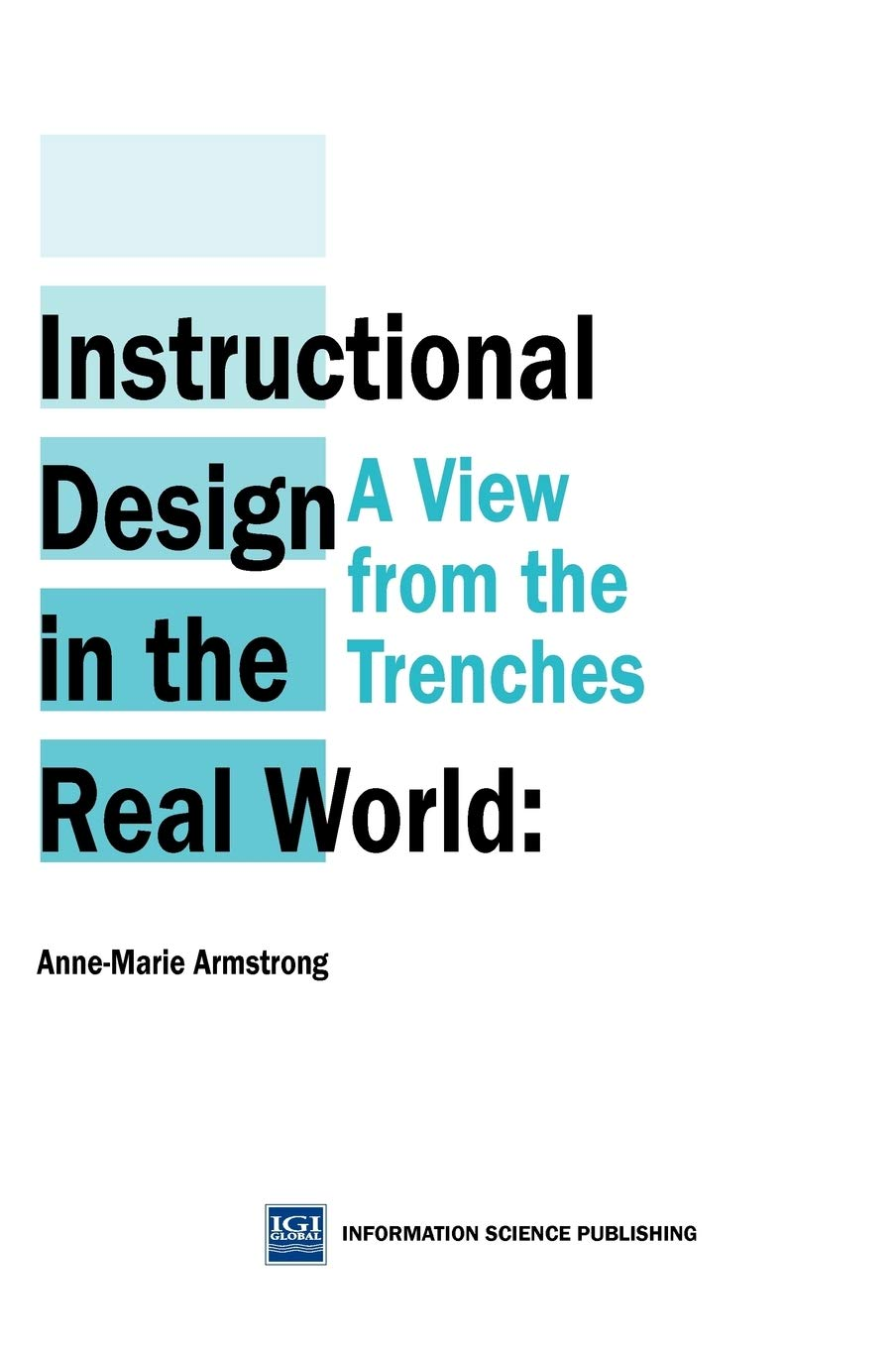 Instructional Design In The Real World A View From The Trenches Armstrong Anne Marie 9781591401506 Amazon Com Books