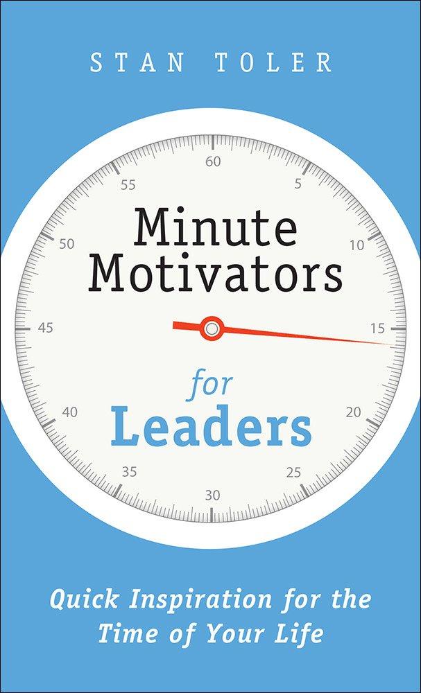 Minute motivators for leaders quick inspiration for the time of minute motivators for leaders quick inspiration for the time of your life stan toler 9780736968218 amazon books fandeluxe Gallery
