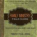 Family Ministry Field Guide: How Your Church Can Equip Parents to Make Disciples Audiobook by Timothy Paul Jones Narrated by Claton Butcher