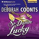 So Damn Lucky: A Lucky O'Toole Vegas Adventure, Book 3 | Deborah Coonts