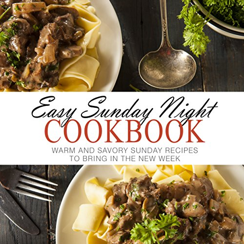 Easy Sunday Night Cookbook: Warm and Savory Sunday Recipes to Bring in the New Week (2nd Edition) by BookSumo Press