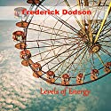 Levels of Energy Audiobook by Frederick E. Dodson Narrated by Thomas Miller