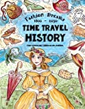 Time Travel History - Fashion Dreams 1800 - 2030: Creative Fun-Schooling Curriculum - Homeschooling Ages 9 to 17 (Fun-Schooling History) (Volume 1)