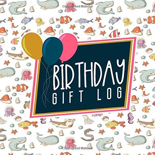 Download Birthday Gift Log: Gift List, Gift Registry Checklist, Gift Record, Gift Book Record, Recorder, Organizer, Keepsake, Cute Sea Creature Cover (Birthday Gift Logs) (Volume 74) pdf epub