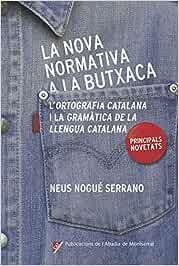 La Nova Normativa A La Butxaca: Principals novetats de 'L'Ortografia catalana' i la 'Gramàtica de la llengua catalana': 355 (Vària)