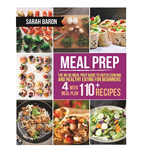 Meal Prep: The No BS Meal Prep Guide to Batch Cooking and Healthy Eating for Beginners – Meal Prep, Grab and Go (Meal Prep Cookbook) by Sarah Baron