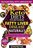 Fatty Liver Disease Keto-diets: An Ultimate Strategic Guide to Cure Fatty Liver Disease and Lose Weight in 30 Days, Liver detox supplements, liver cleanse detox and pills Included.