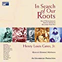 In Search of Our Roots: How 19 Extraordinary African Americans Reclaimed Their Past Audiobook by Henry Louis Gates Narrated by Dominic Hoffman