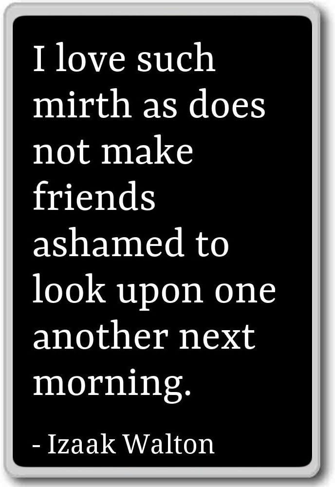 I love such mirth as does not make friends ash... - Izaak Walton quotes fridge magnet, Black