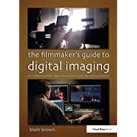 The The Filmmaker's Guide to Digital Imaging: for Cinematographers, Digital Imaging Technicians, and Camera Assistants
