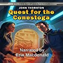 Quest for the Conestoga: Colony Ship Conestoga, Book 1 Audiobook by John Thornton Narrated by Erin Macdonald