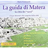 La guida di Matera. La città dei «Sassi»