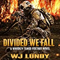 Divided We Fall: Whiskey Tango Foxtrot, Volume 6 Audiobook by W.J. Lundy Narrated by Eric Vincent