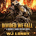 Divided We Fall: Whiskey Tango Foxtrot, Volume 6 | W.J. Lundy