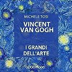 Vincent Van Gogh (I grandi dell'arte) | Michele Tosi