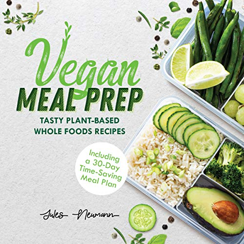 Vegan Meal Prep: Tasty Plant-Based Whole Foods Recipes (Including a 30-Day Time-Saving Meal Plan) (Best Sunday Breakfast Recipes)