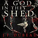 A God in the Shed Audiobook by J-F. Dubeau Narrated by David Marantz