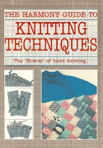 The Harmony Guide to Knitting Techniques: The How-To of Hand Knitting