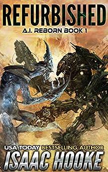 Refurbished (AI Reborn Trilogy Book 1) by [Hooke, Isaac]
