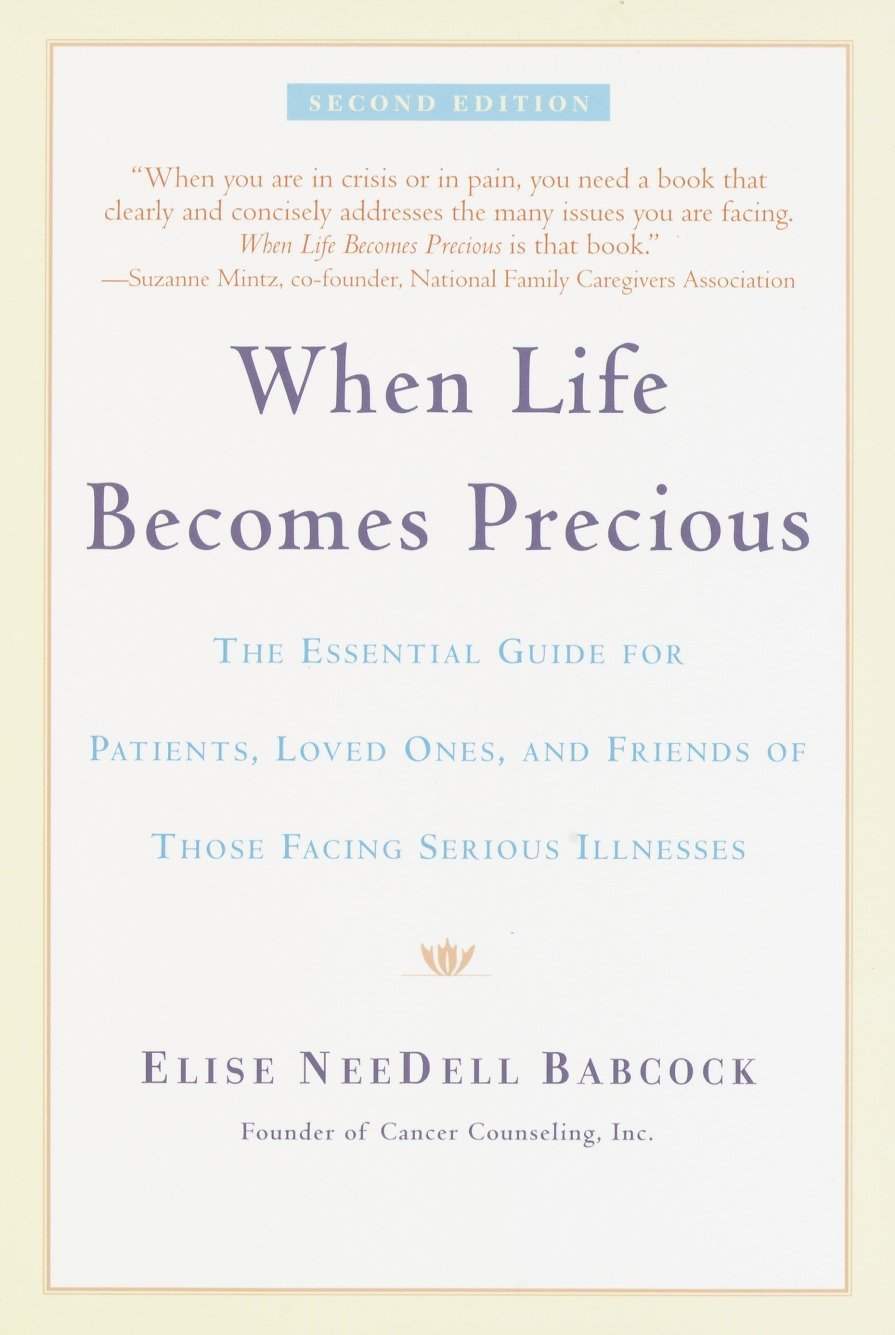 Download When Life Becomes Precious: The Essential Guide for Patients, Loved Ones, and Friends of Those Facing Serious Illnesses pdf epub