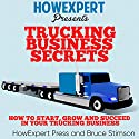 Trucking Business Secrets: How to Start, Grow, and Succeed in Your Trucking Business Audiobook by  HowExpert Press, Bruce Stimson Narrated by Roger Wood