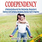 Codependency: A Relationship Rescue for Toxic Relationships, Manipulation & Enabling to Self-Confidence, Boundaries, Emotional Health & Happiness | Jessica Minty