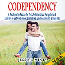 CODEPENDENCY: A RELATIONSHIP RESCUE FOR TOXIC RELATIONSHIPS, MANIPULATION & ENABLING TO SELF-CONFIDENCE, BOUNDARIES, EMOTIONAL HEALTH & HAPPINESS