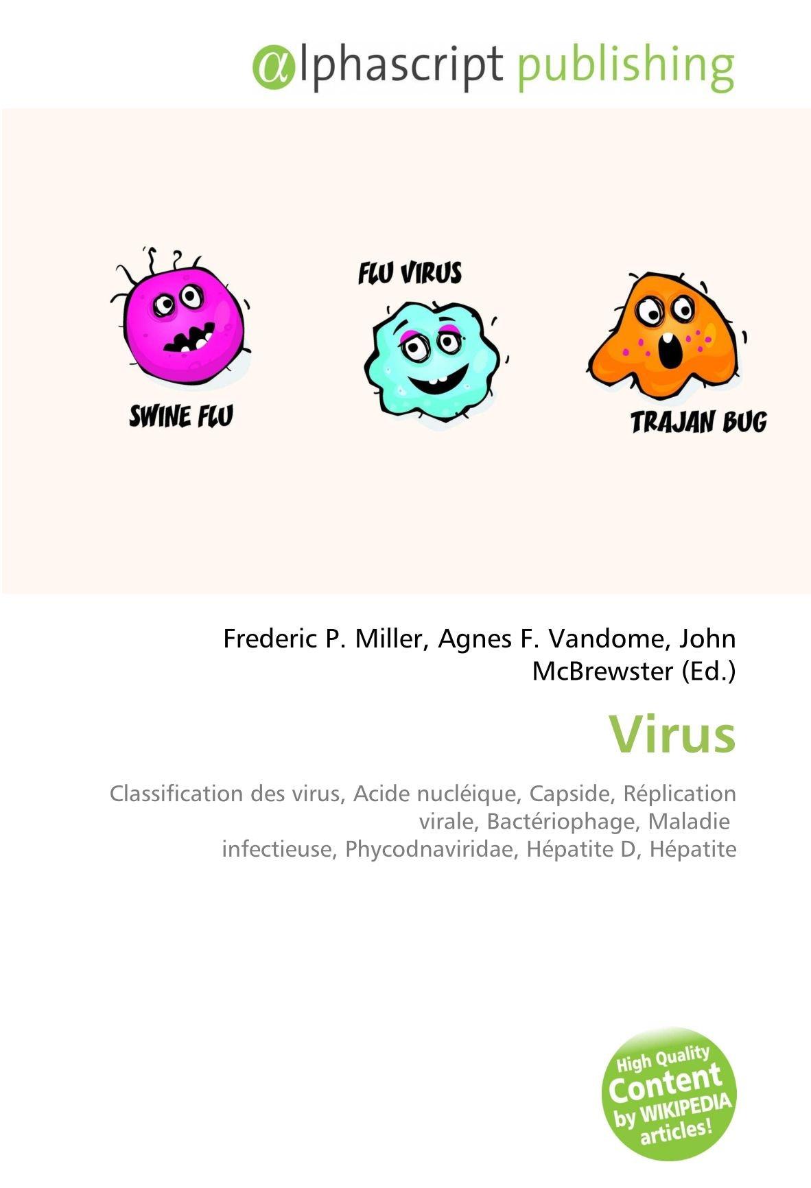 Virus: Classification des virus, Acide nucléique, Capside, Réplication virale, Bactériophage, Maladie infectieuse, Phycodnaviridae, Hépatite D, Hépatite: Amazon.es: Miller, Frederic P., Vandome, Agnes F., McBrewster, John: Libros en idiomas extranjeros